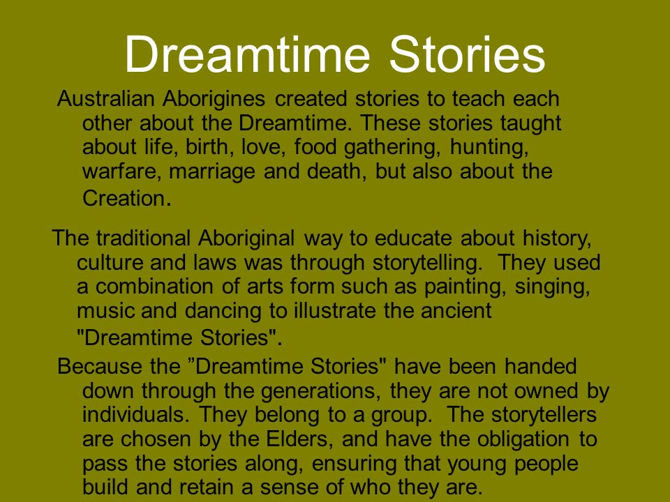 Dreamtime Stories Australian Aborigines created stories to teach each other about the Dreamtime.