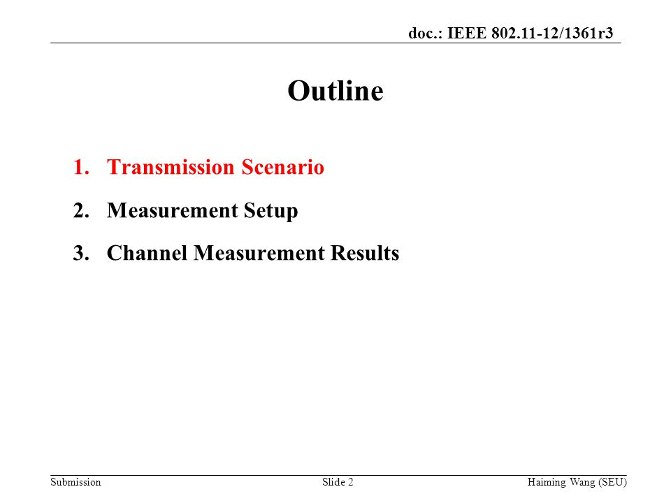 doc.: IEEE /1361r3 Submission Outline Haiming Wang (SEU) 1.Transmission Scenario 2.Measurement Setup 3.Channel Measurement Results Slide 2