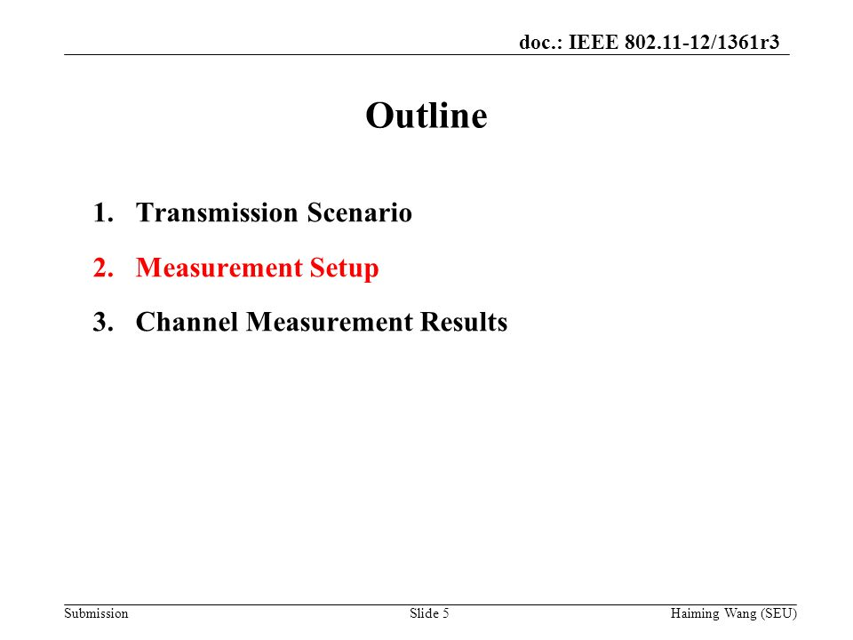 doc.: IEEE /1361r3 Submission Outline Haiming Wang (SEU) 1.Transmission Scenario 2.Measurement Setup 3.Channel Measurement Results Slide 5