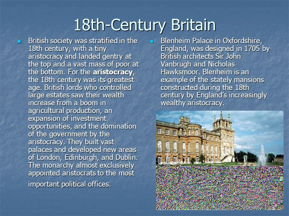 18th-Century Britain British society was stratified in the 18th century, with a tiny aristocracy and landed gentry at the top and a vast mass of poor at the bottom.