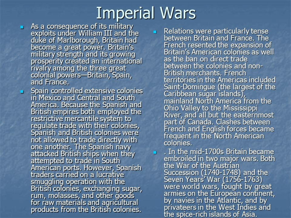 Imperial Wars As a consequence of its military exploits under William III and the duke of Marlborough, Britain had become a great power.