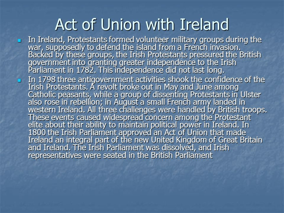 Act of Union with Ireland In Ireland, Protestants formed volunteer military groups during the war, supposedly to defend the island from a French invasion.