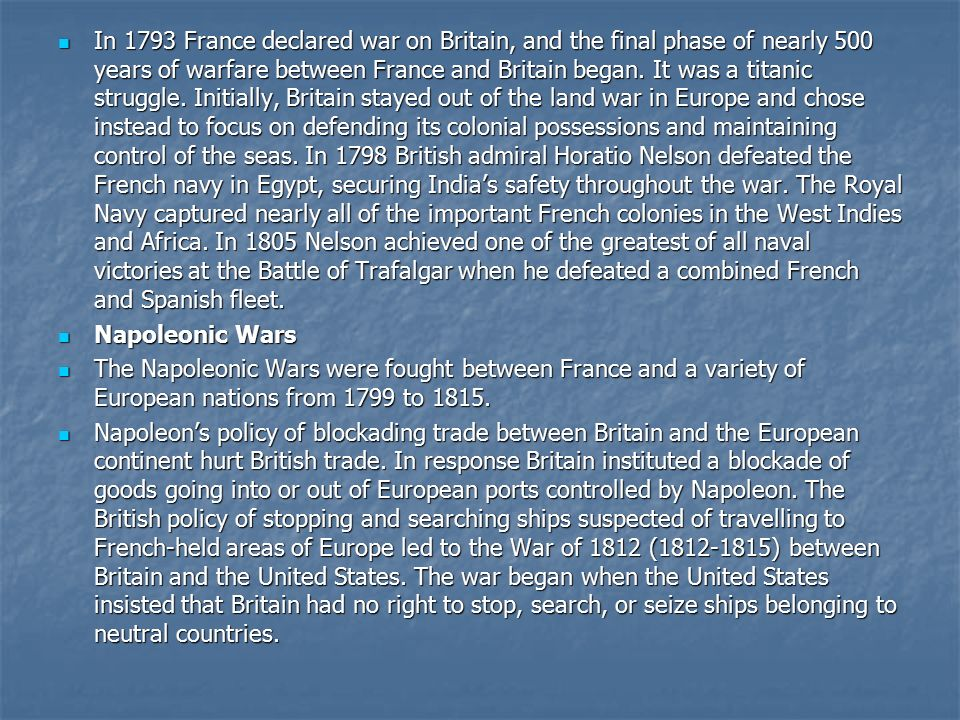 In 1793 France declared war on Britain, and the final phase of nearly 500 years of warfare between France and Britain began.