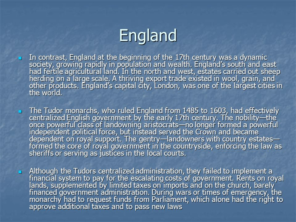 England In contrast, England at the beginning of the 17th century was a dynamic society, growing rapidly in population and wealth.