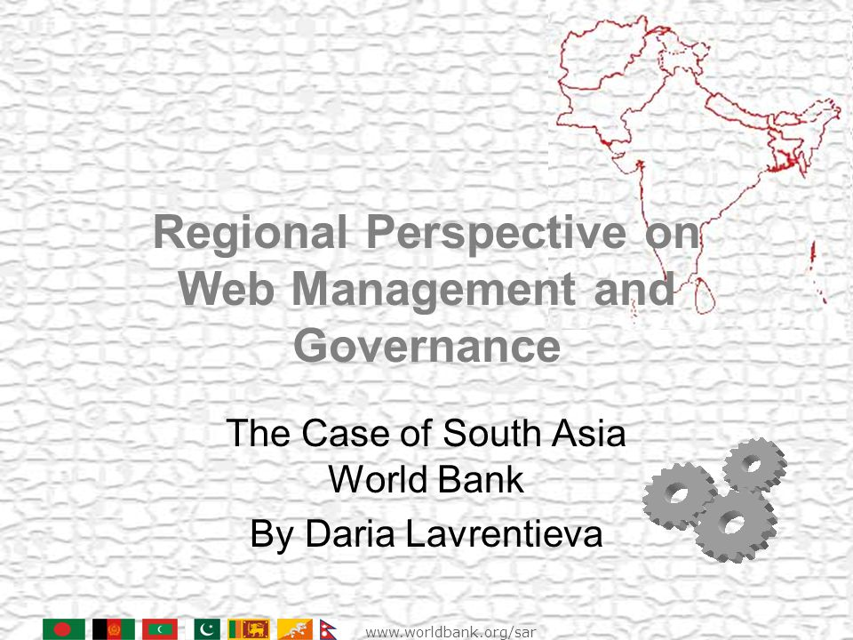 Regional Perspective on Web Management and Governance The Case of South Asia World Bank By Daria Lavrentieva