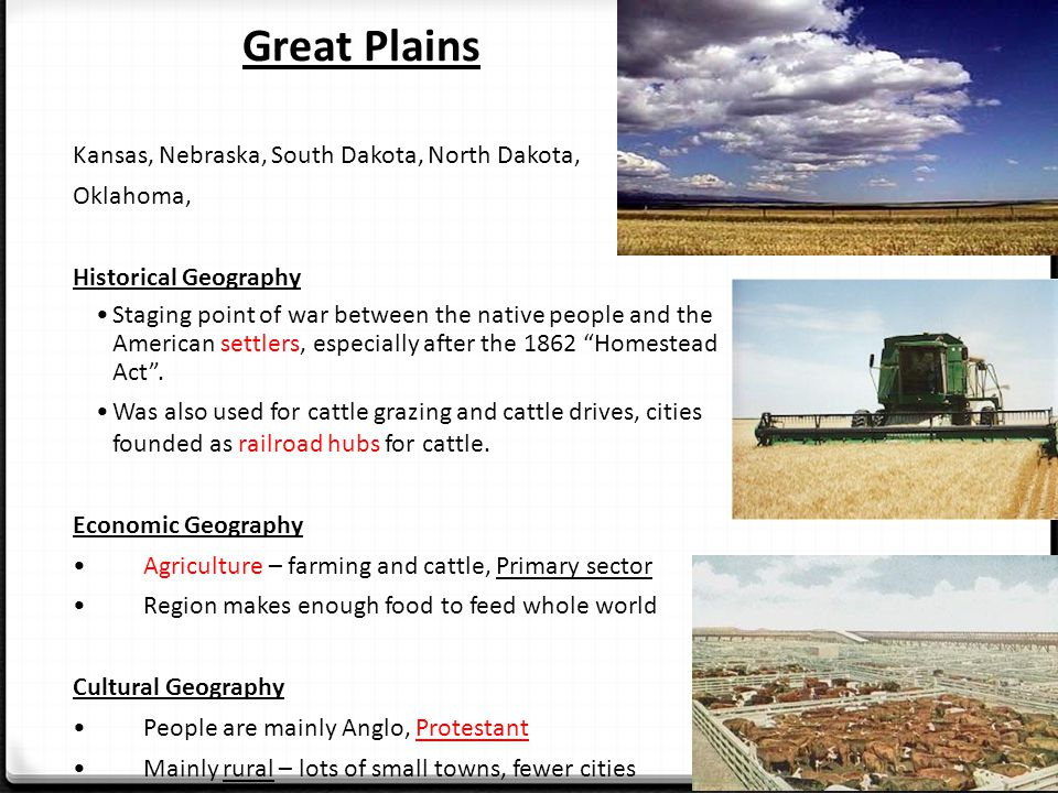 Great Plains Kansas, Nebraska, South Dakota, North Dakota, Oklahoma, Historical Geography Staging point of war between the native people and the American settlers, especially after the 1862 Homestead Act .