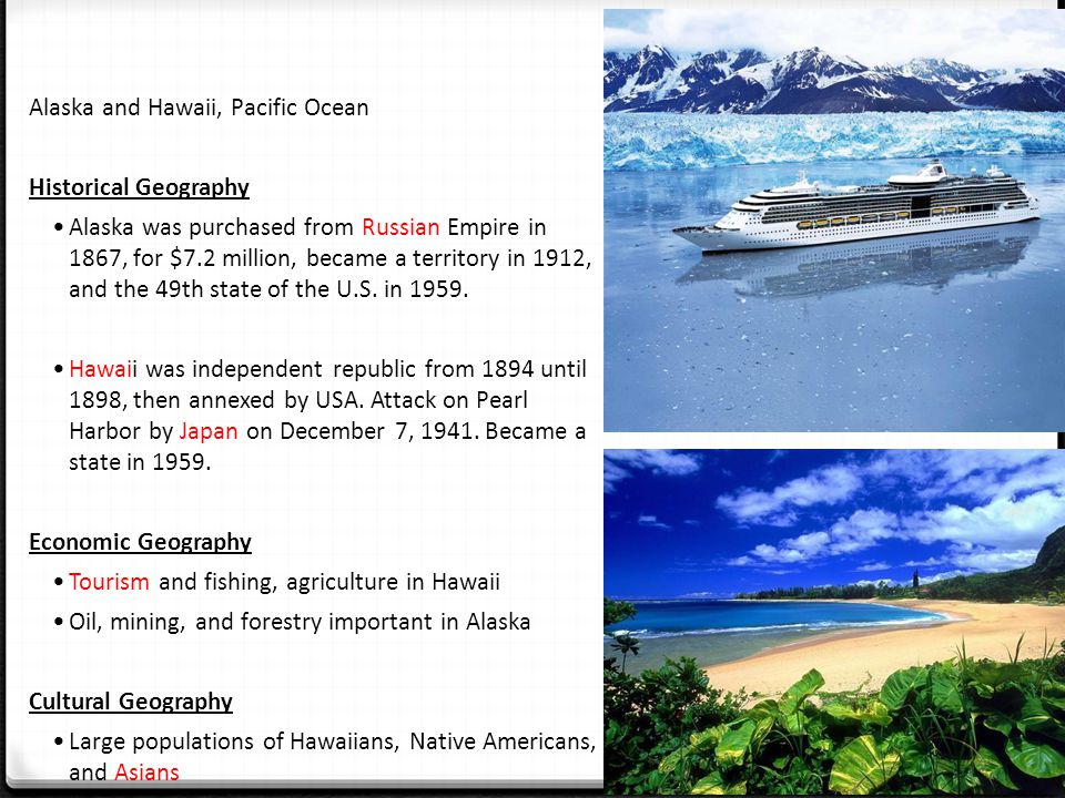 Alaska and Hawaii, Pacific Ocean Historical Geography Alaska was purchased from Russian Empire in 1867, for $7.2 million, became a territory in 1912, and the 49th state of the U.S.