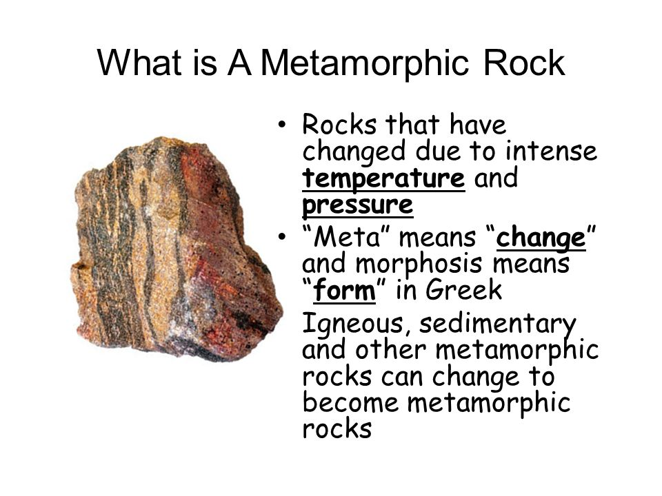Metamorphic Rocks. What is A Metamorphic Rock Rocks that have ...