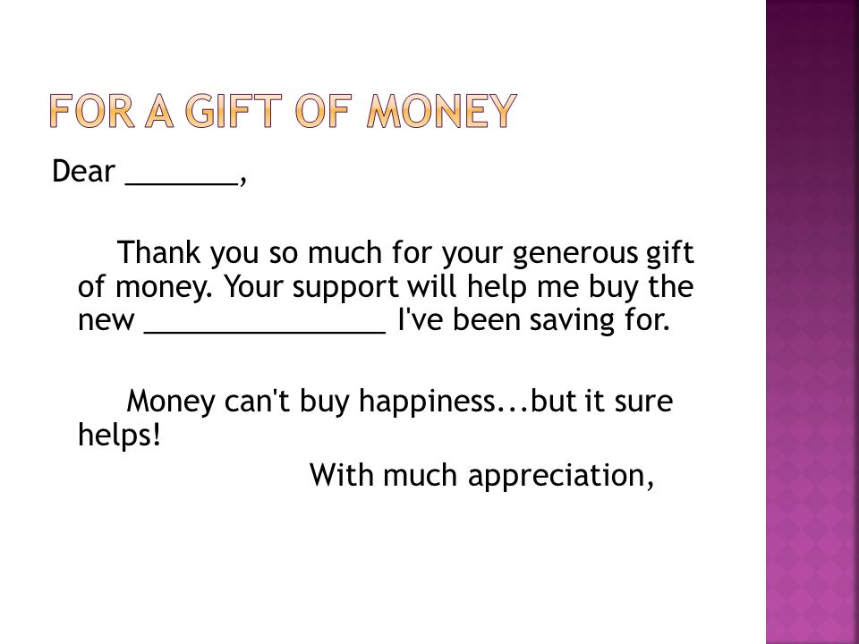 Dear _______, Thank you so much for your generous gift of money.