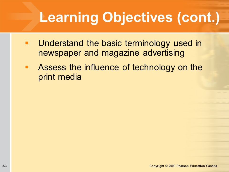 8-3 Copyright © 2009 Pearson Education Canada Learning Objectives (cont.)  Understand the basic terminology used in newspaper and magazine advertising  Assess the influence of technology on the print media