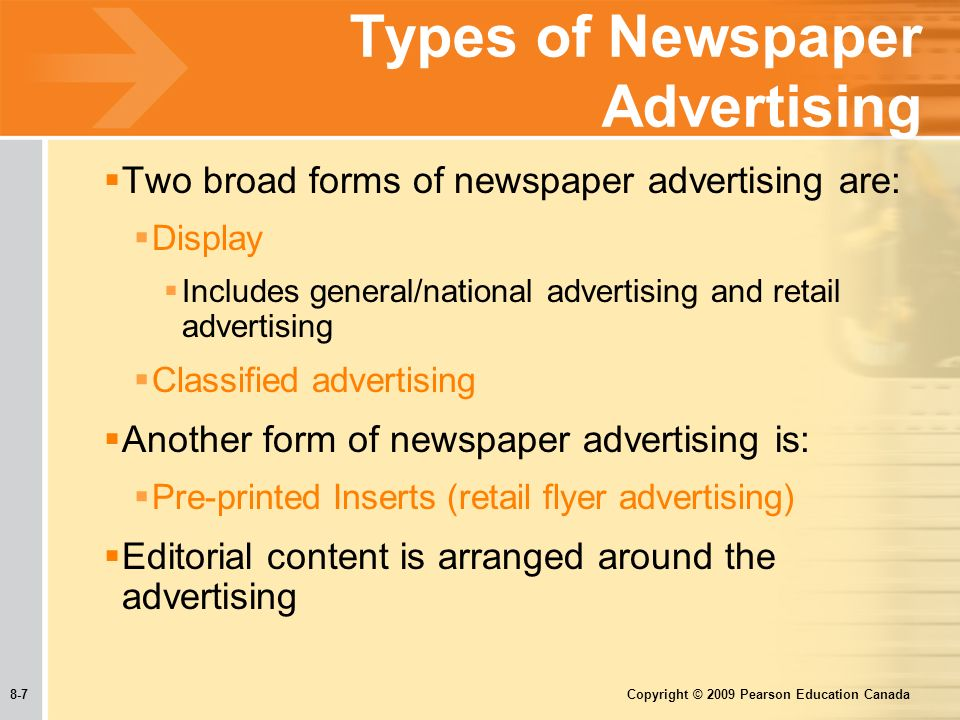 8-7 Copyright © 2009 Pearson Education Canada Types of Newspaper Advertising  Two broad forms of newspaper advertising are:  Display  Includes general/national advertising and retail advertising  Classified advertising  Another form of newspaper advertising is:  Pre-printed Inserts (retail flyer advertising)  Editorial content is arranged around the advertising