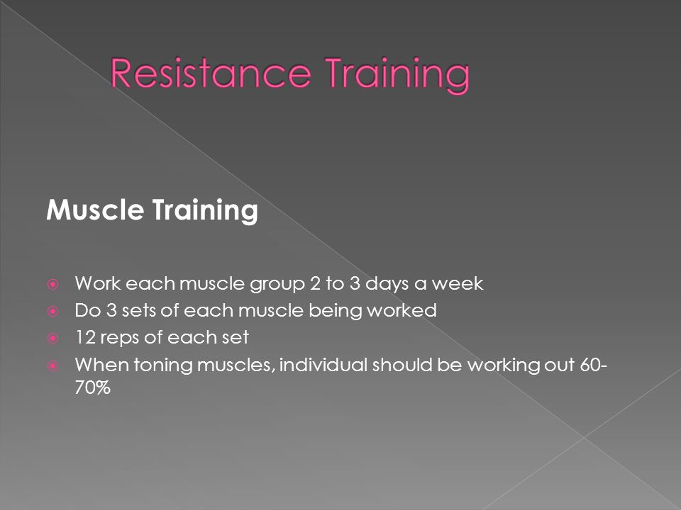 Strength Training  Work each muscle group 1 to 2 days a week  3 sets for each muscle › 3 minutes rest between each rep