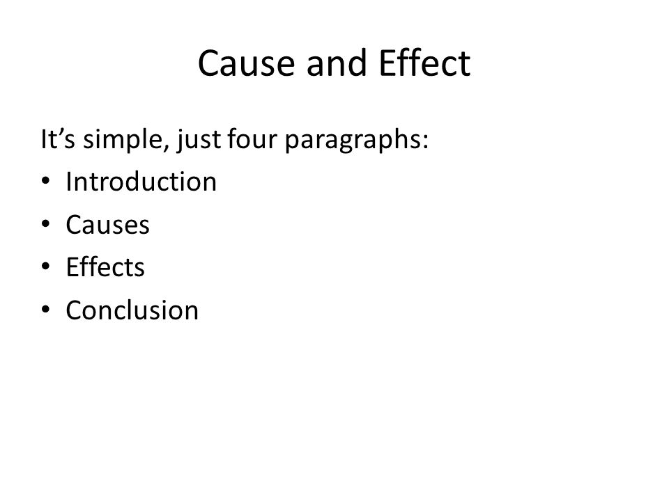 cause and effect essays cause and effect it s simple just four 2 cause and effect it s simple just four paragraphs introduction causes effects conclusion