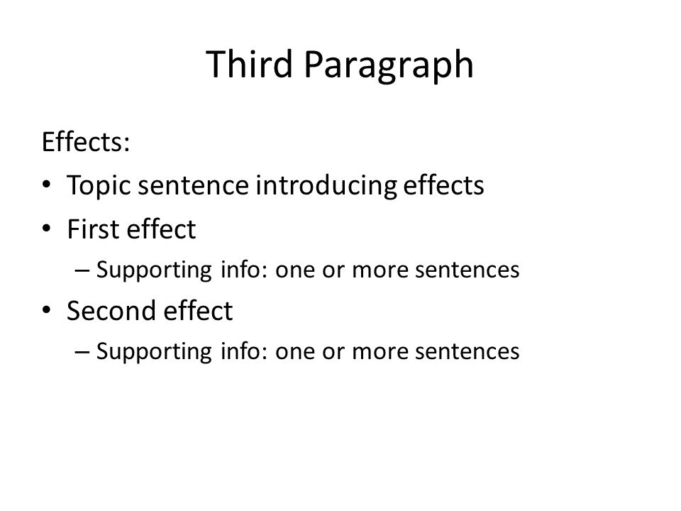 cause and effect essays cause and effect it s simple just four  5 third paragraph effects topic sentence introducing effects first effect supporting info one or more sentences second effect supporting info one or