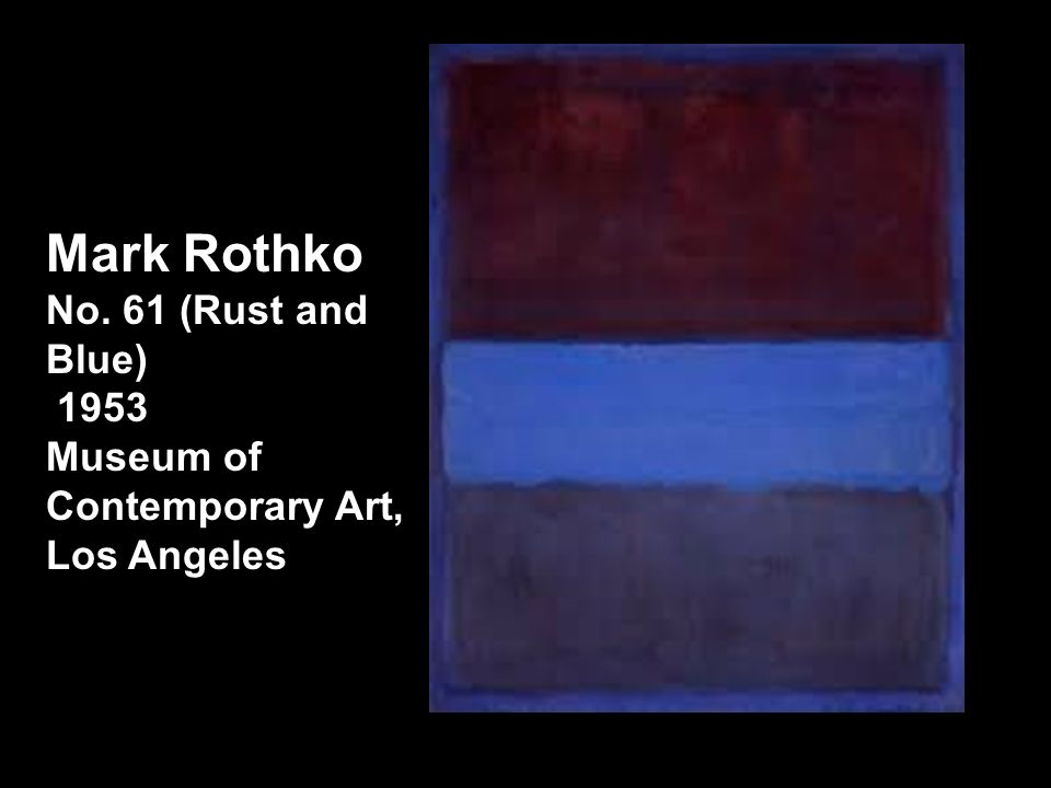 Mark Rothko No. 61 (Rust and Blue) 1953 Museum of Contemporary Art, Los Angeles