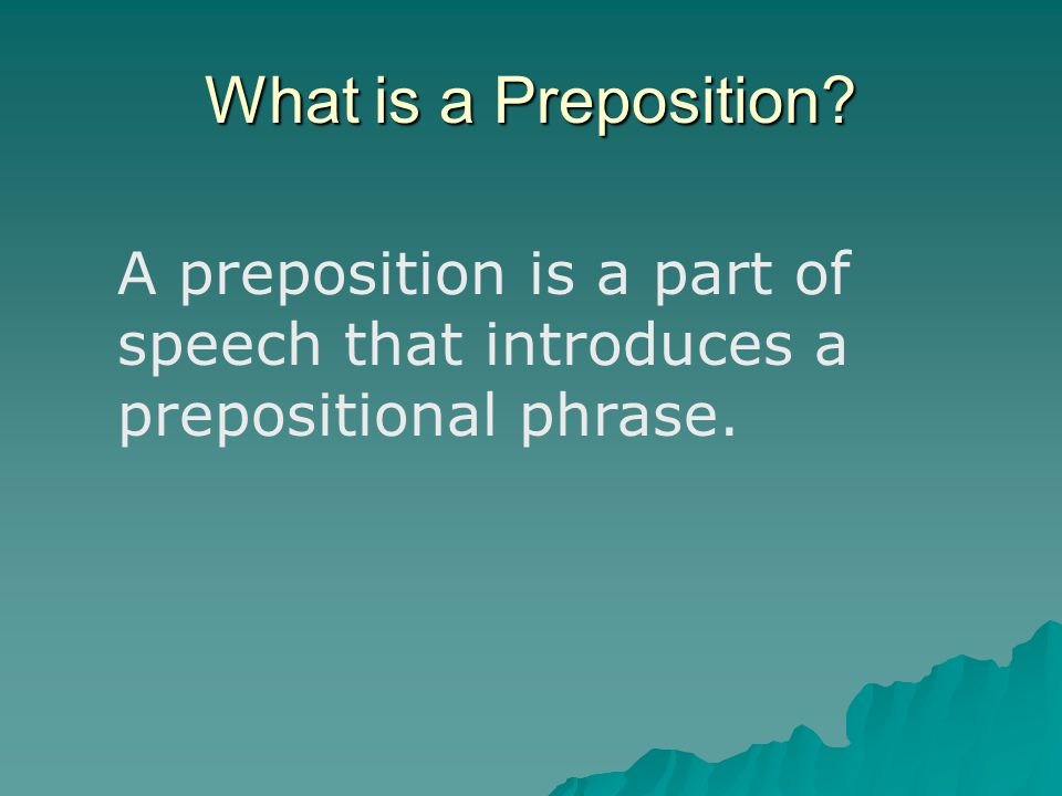 Prepositions What Is A Preposition A Preposition Is A Part Of