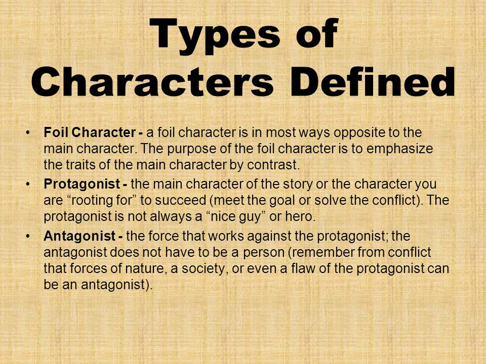 Types of Characters Defined Foil Character - a foil character is in most ways opposite to the main character.