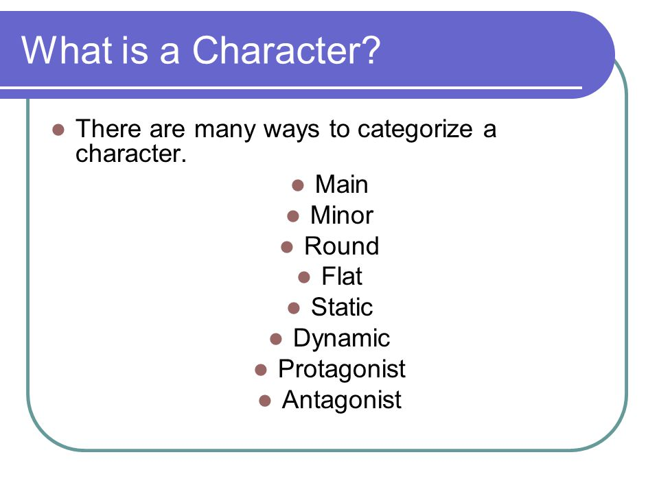 What is a Character. There are many ways to categorize a character.