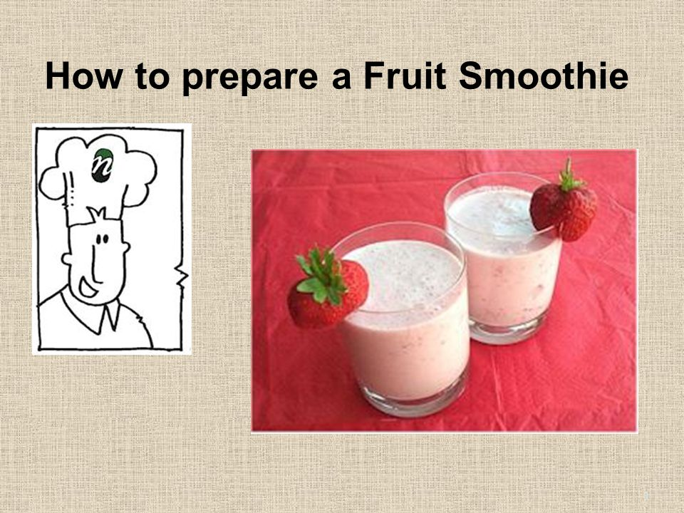 How to prepare a Fruit Smoothie 1
