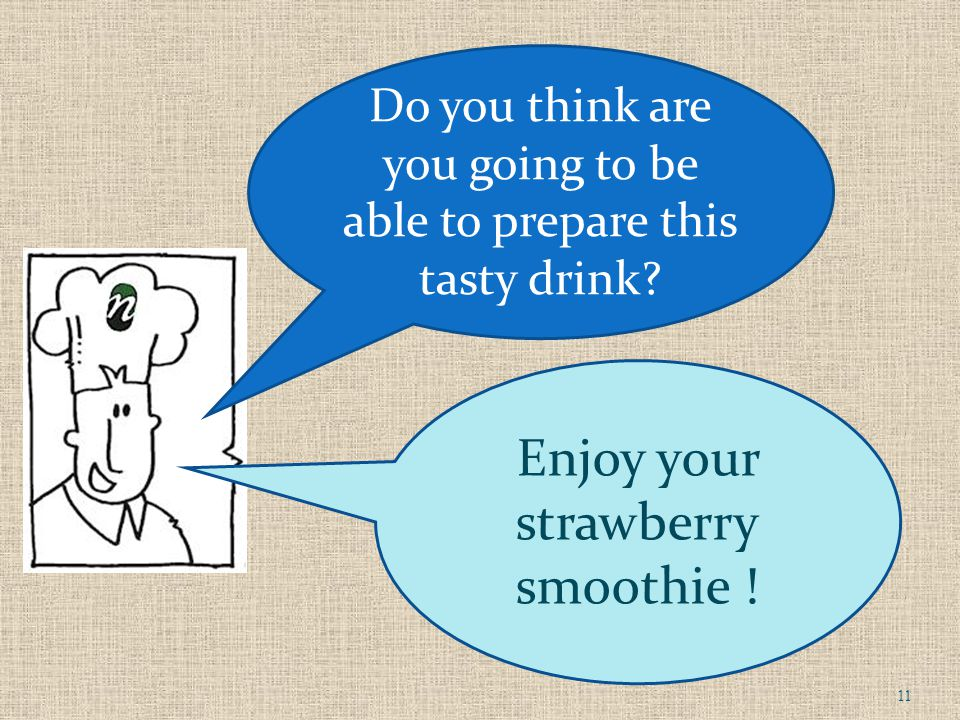 Enjoy your strawberry smoothie . Do you think are you going to be able to prepare this tasty drink.