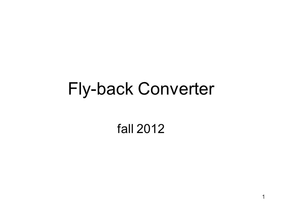 1 Fly-back Converter fall 2012