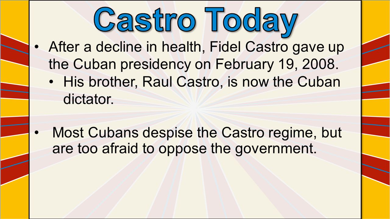 After a decline in health, Fidel Castro gave up the Cuban presidency on February 19, 2008.