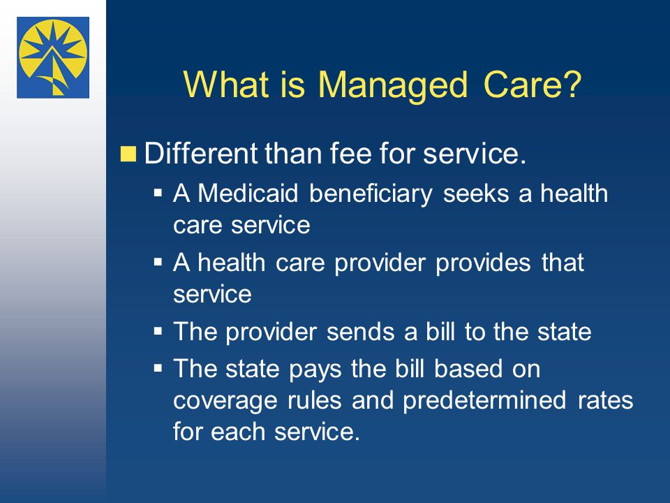 What is Managed Care. Different than fee for service.