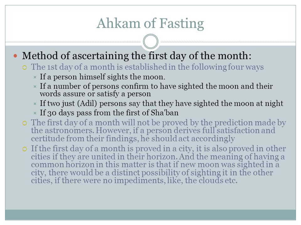 Ahkam of Fasting Method of ascertaining the first day of the month:  The 1st day of a month is established in the following four ways  If a person himself sights the moon.