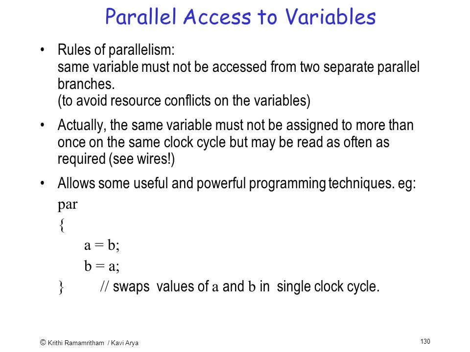 © Krithi Ramamritham / Kavi Arya 130 Parallel Access to Variables Rules of parallelism: same variable must not be accessed from two separate parallel branches.