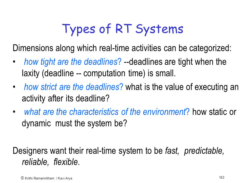 © Krithi Ramamritham / Kavi Arya 163 Types of RT Systems Dimensions along which real-time activities can be categorized: how tight are the deadlines .
