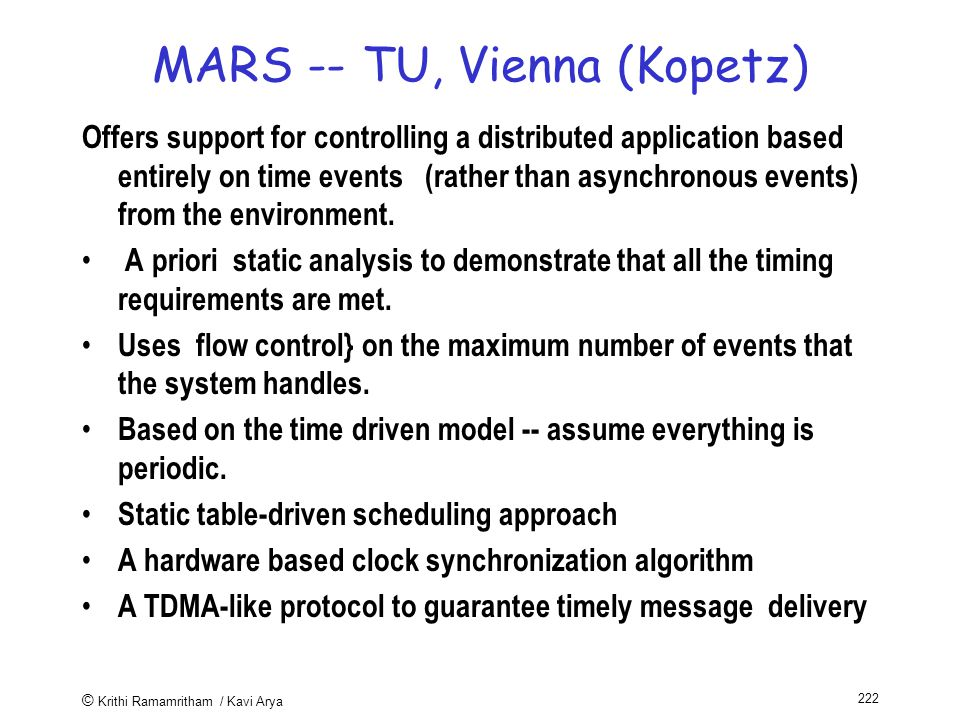 © Krithi Ramamritham / Kavi Arya 222 MARS -- TU, Vienna (Kopetz) Offers support for controlling a distributed application based entirely on time events (rather than asynchronous events) from the environment.