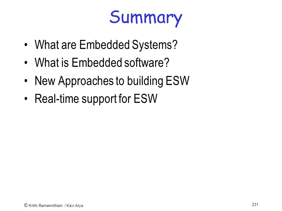 © Krithi Ramamritham / Kavi Arya 231 Summary What are Embedded Systems.