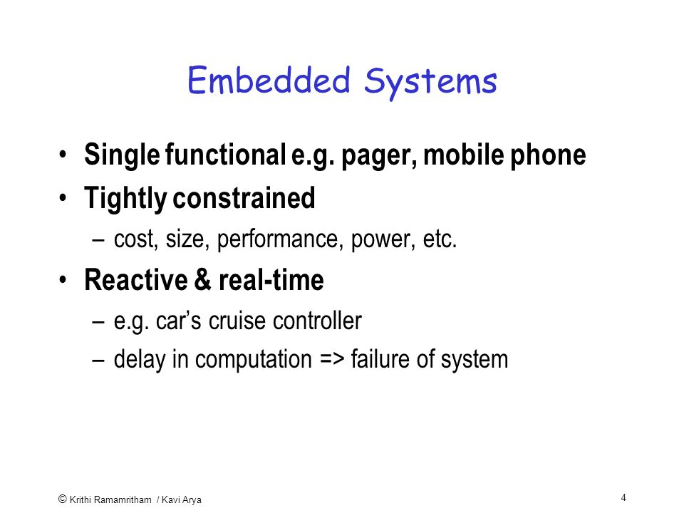 © Krithi Ramamritham / Kavi Arya 4 Embedded Systems Single functional e.g.
