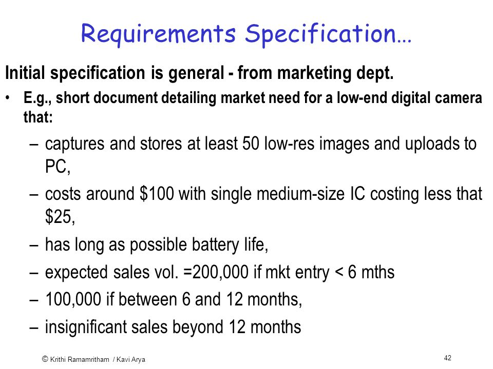 © Krithi Ramamritham / Kavi Arya 42 Requirements Specification… Initial specification is general - from marketing dept.