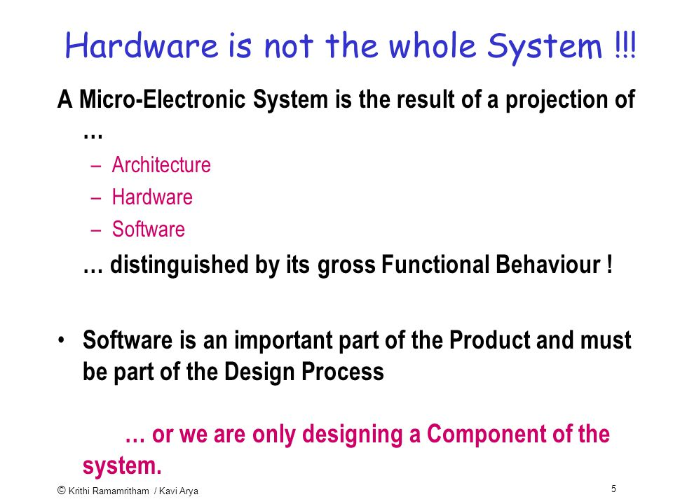 © Krithi Ramamritham / Kavi Arya 5 Hardware is not the whole System !!.