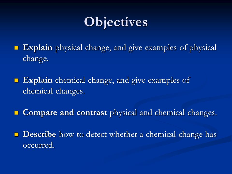 Objectives Explain physical change, and give examples of physical change.