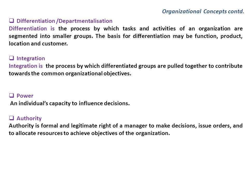  Differentiation /Departmentalisation Differentiation is the process by which tasks and activities of an organization are segmented into smaller grou