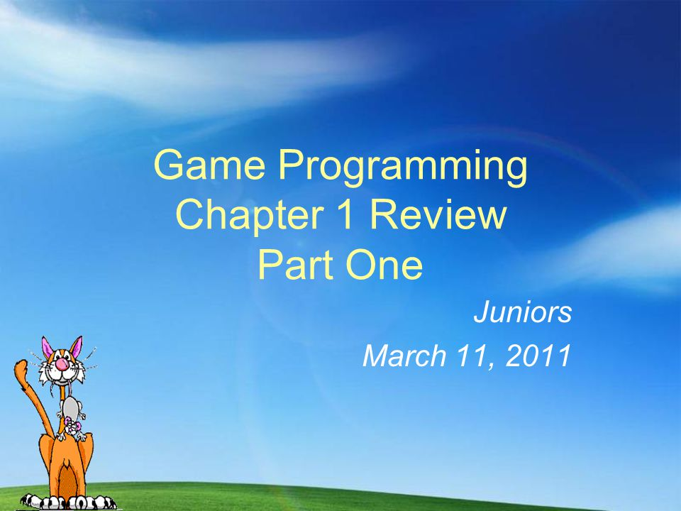 Game Programming Chapter 1 Review Part One Juniors March 11, 2011