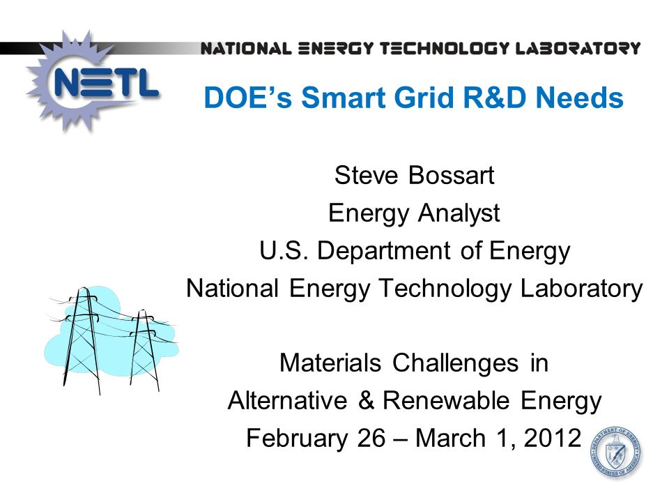 DOE's Smart Grid R&D Needs Steve Bossart Energy Analyst U.S.