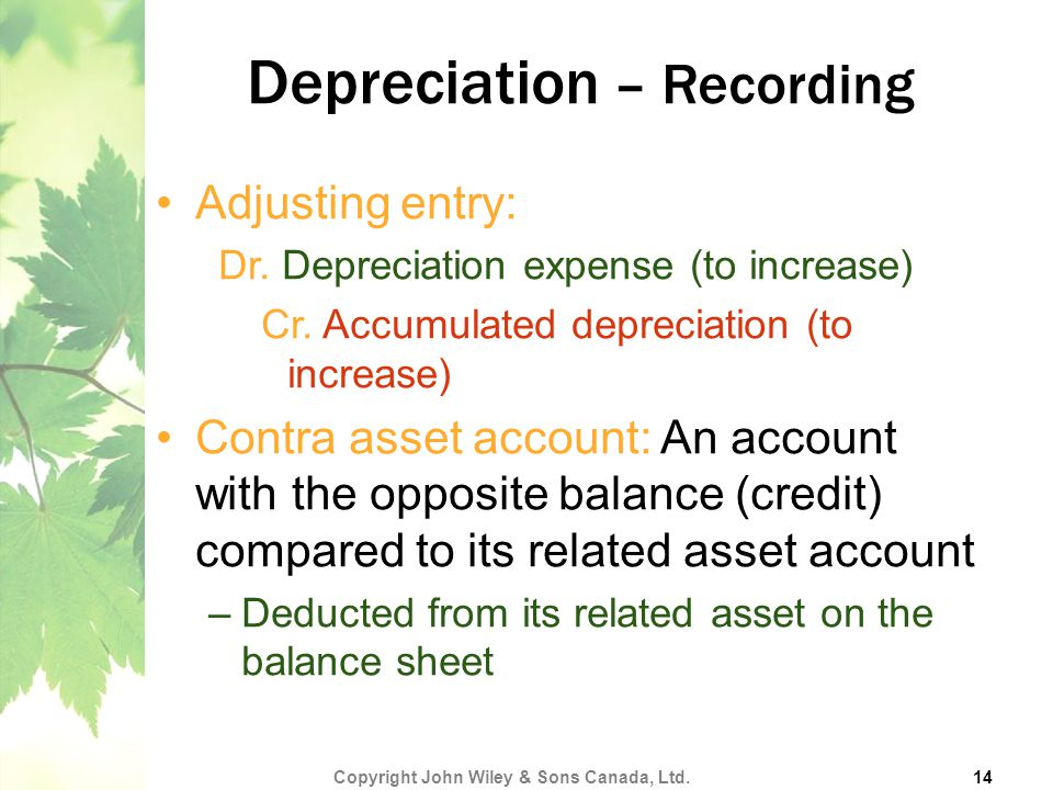Depreciation – Recording Adjusting entry: Dr. Depreciation expense (to increase) Cr.