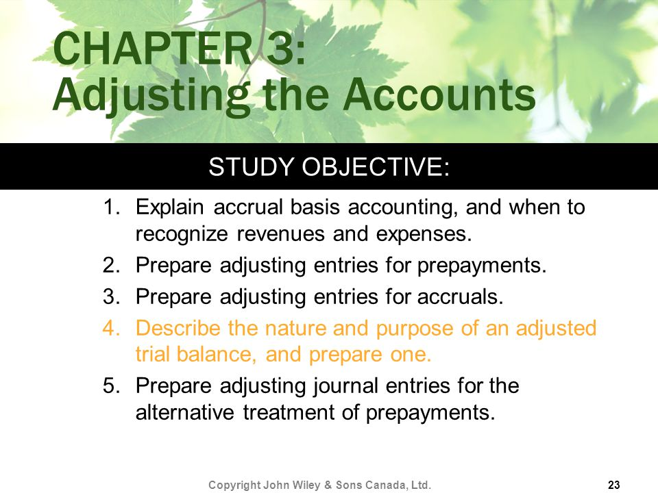 STUDY OBJECTIVE: CHAPTER 3: Adjusting the Accounts 1.Explain accrual basis accounting, and when to recognize revenues and expenses.