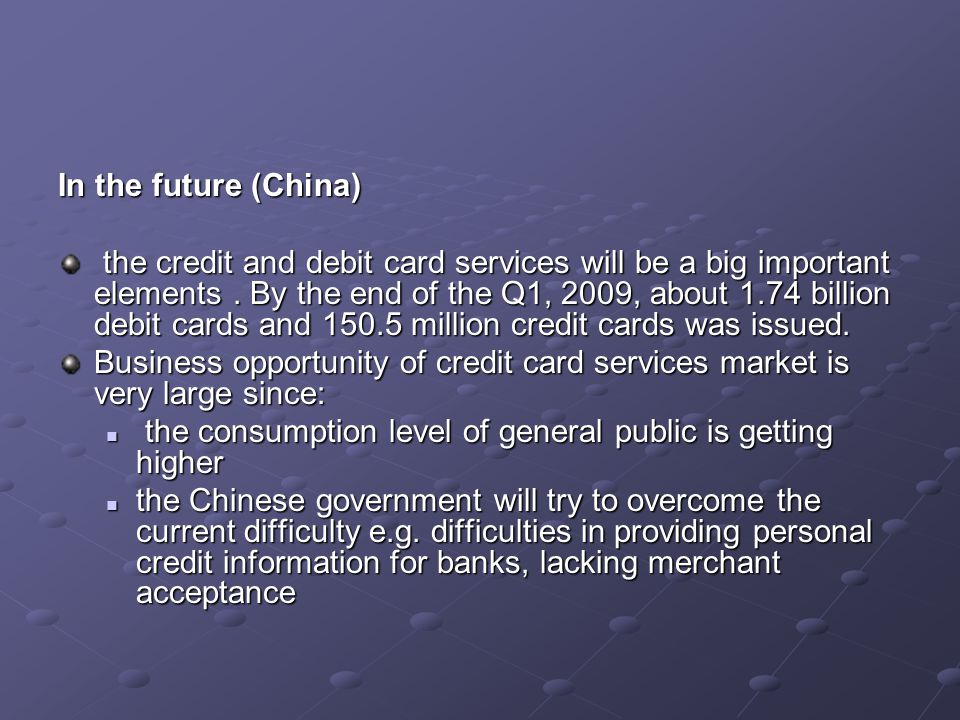 In the future (China) the credit and debit card services will be a big important elements.