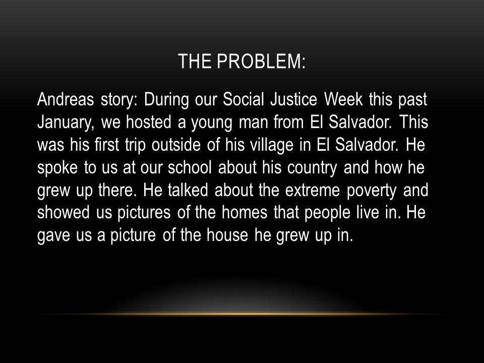 THE PROBLEM: Andreas story: During our Social Justice Week this past January, we hosted a young man from El Salvador.