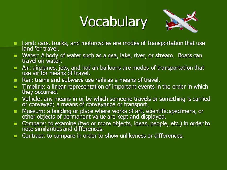 Vocabulary Land: cars, trucks, and motorcycles are modes of transportation that use land for travel.