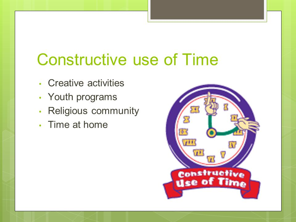 Constructive use of Time Creative activities Youth programs Religious community Time at home