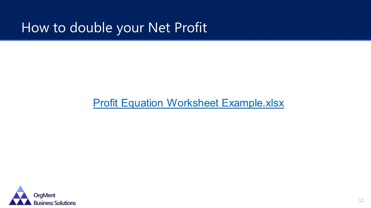Profit Equation Worksheet Example.xlsx How to double your Net Profit 12