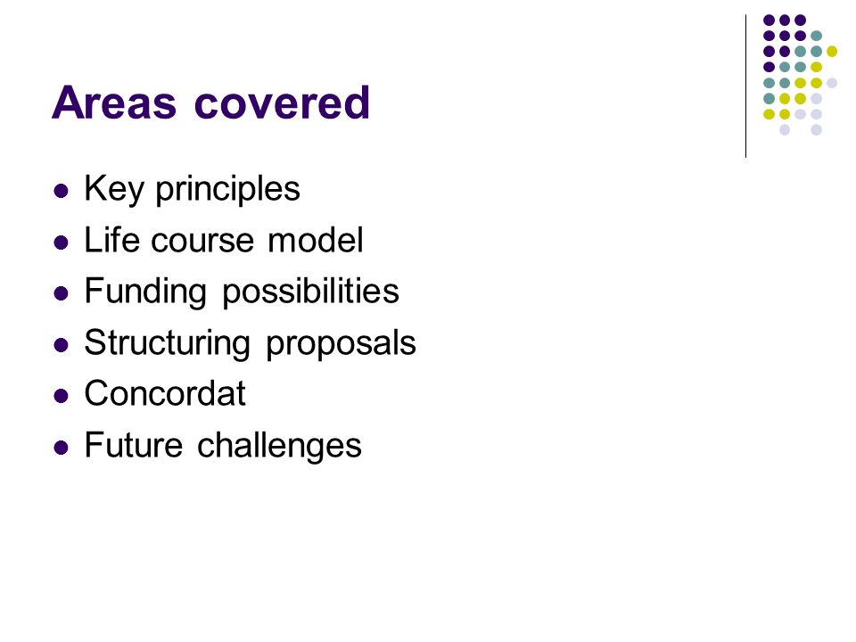 Areas covered Key principles Life course model Funding possibilities Structuring proposals Concordat Future challenges