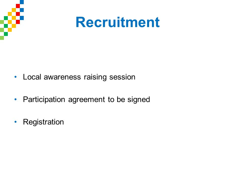 Recruitment Local awareness raising session Participation agreement to be signed Registration