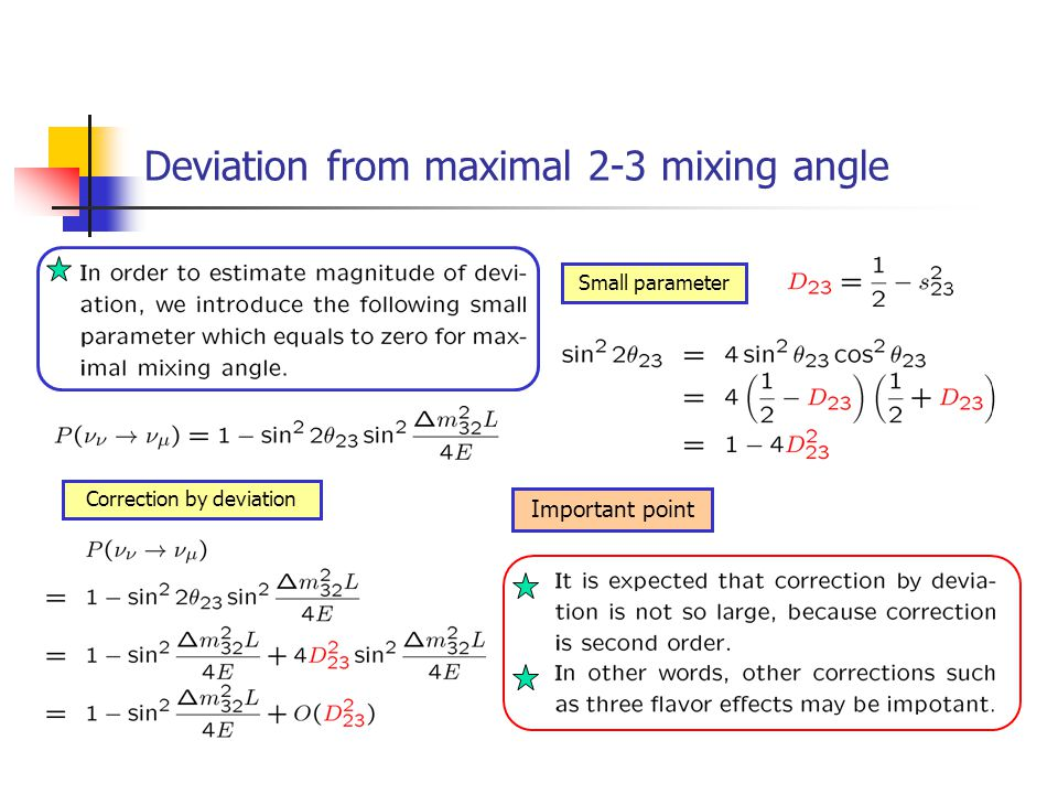Deviation from maximal 2-3 mixing angle Small parameter Correction by deviation Important point