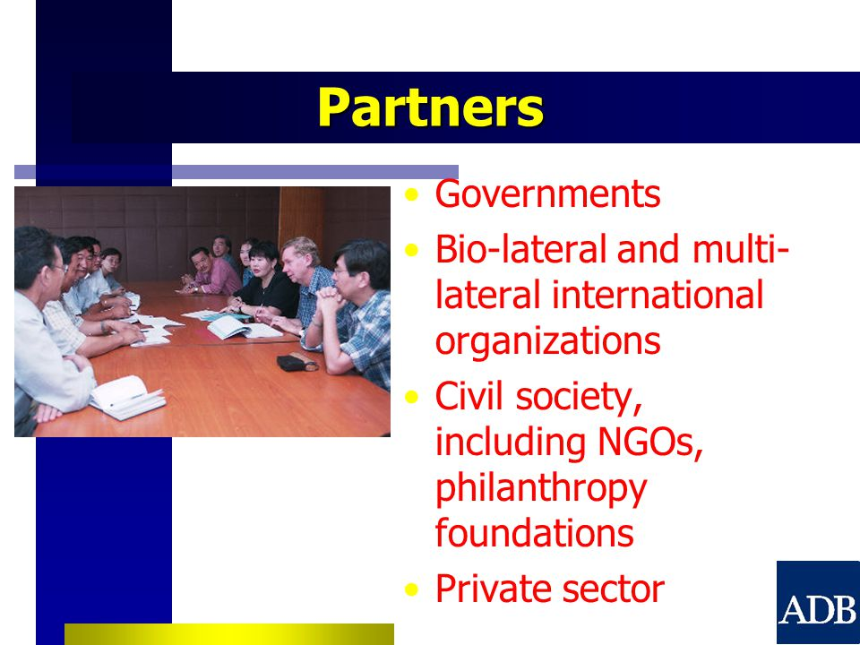 Partners Governments Bio-lateral and multi- lateral international organizations Civil society, including NGOs, philanthropy foundations Private sector